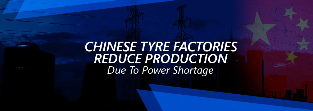 CHINESE TYRE FACTORIES REDUCE PRODUCTION DUE TO POWER SHORTAGE